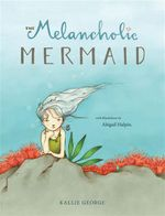 The Melancholic Mermaid - Kallie George