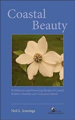 Coastal Beauty : Wildflowers and Flowering Shrubs of Coastal British Columbia and Vancouver Island - Neil L. Jennings