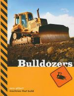 Bulldozers : Machines That Build - Sara Gilbert