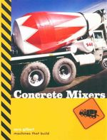 Concrete Mixers : Machines That Build - Sara Gilbert