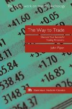 The Way to Trade : Discover Your Successful Trading Personality - John Piper