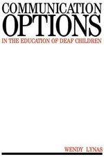 Communication Options in the Education of Deaf Children : Exc Business And Economy (Whurr) - Wendy Lynas
