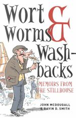 Wort, Worms and Washbacks : Memoirs from the Stillhouse - John McDougall