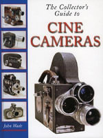 The Collector's Guide to Cine Cameras - John Wade