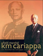 Field Marshal K.M.Cariappa, OBE : His Life and Times - C.B. Khanduri