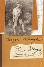 Ninety-two Days : A Journey in Guiana and Brazil, 1932 - Evelyn Waugh