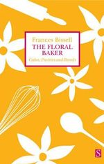 The Floral Baker : Cakes, Pastries and Breads - Frances Bissell