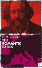 The Romantic Exiles : A Nineteenth Century Portrait Gallery - Edward Hallett Carr