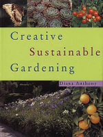 Creative Sustainable Gardening : Growing Organic Fruit and Vegetables at Home - Diana Anthony
