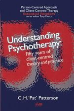 Understanding Psychotherapy : Fifty Years of Client-centred Theory and Practice