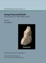 Integrating Catalhoyuk: Vol. 10 : Themes from the 2000-2008 Seasons