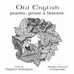 Old English Poems, Prose and Lessons : Anglo-Saxon Language - Stephen Pollington