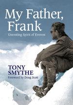 My Father, Frank : Unresting Spirit of Everest - Tony Smythe