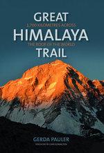 Great Himalaya Trail : 1,700 Kilometres Across the Roof of the World - Gerda Pauler