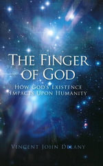 Finger of God : How God's Existence Impacts Upon Humanity - Vincent John Delany