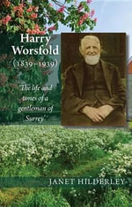Harry Worsfold (1839-1939) : The life and times of a gentleman of Surrey' - Janet Hilderley