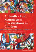 A Handbook of Neurological Investigations in Children : PGMKP - A Practical Guide from MKP - Mary D. King