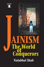 Jainism: v. 1 : The World of Conquerors - Natubhai Shah