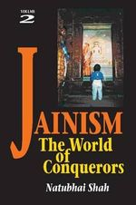 Jainism: v. 2 : The World of Conquerors - Natubhai Shah