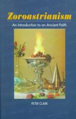 Zoroastrianism : An Introduction to an Ancient Faith - Peter Clark