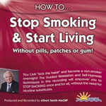 How to Stop Smoking and Start Living : Without Pills, Patches or Gum - Albert Smith