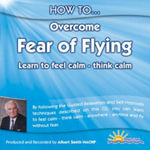 How to Overcome Fear of Flying : Learn to Feel Calm and Think Calm - Albert Smith