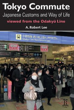 Tokyo Commute : Japanese Customs and Way of Life Viewed from the Odakyu Line - A. Robert Lee