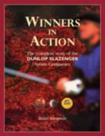 Winners in Action : The Dunlop Slazenger Story - Brian Simpson