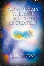 Omni Reveals the Four Principles of Creation - John Payne