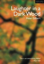 Laughter in a Dark Wood : Travels in the World of Ideas - Peter Gilbert