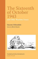 The Sixteenth of October 1943 and Other Wartime Essays - Giacomo Debenedetti