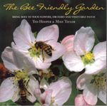 The Bee Friendly Garden : Bring Bees to Your Flowers, Orchard, and Vegetable Patch - Ted Hooper