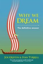 Why We Dream : The Definitive Answer - Joe Griffin
