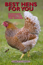 Best Hens for You : Choosing Breeds for the Garden - Charlotte Popescu