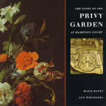 The Story of the Privy Garden at Hampton Court - Mavis Batey