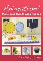 Animation! : Make Your Own Moving Images - Lesley Dawes