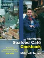 Fishworks Seafood Cafe Cookbook : Bk. 1 - Mitchell Tonks
