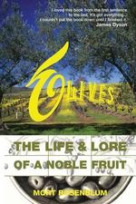 Olives : The Life and Lore of a Noble Fruit - Mort Rosenblum