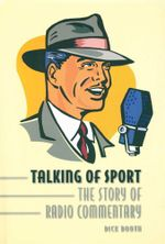 Talking of Sport : The Story of Radio Commentary - Dick Booth