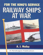 For the King's Service : Railway Ships at War - A.J. Mullay