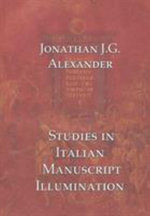 Studies in Italian Manuscript Illumination - Jonathan Alexander