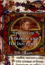 Studies of Petrarch and His Influence - Joseph Trapp