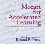 Mozart for Accelerated Learning : Unleash Your Potential through the Genius of Mozart - Roland Roberts