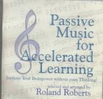 Passive Music for Accelerated Learning : Increase Your Brainpower without Even Thinking! - Roland Roberts