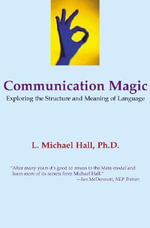 Communication Magic : Exploring the Structure and Meaning of Language - L. Michael Hall