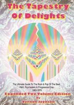 Tapestry of Delights: Expanded Two-Volume Edition : The Ultimate Guide to UK Rock & Pop of the Beat, R&B, Psychedelic and Progressive Eras 1963-1976 - Vernon Joynson