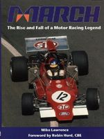March : The Rise and Fall of a Motor Racing Legend - Mike Lawrence