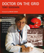 Doctor on the Grid : How Dr Tony Goodwin's Passion for Motor Racing Drove Him to Combine His Medical Career with 463 Races in 21 Countries - Tony Goodwin