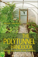 The Polytunnel Handbook : Planning * siting * erecting * using * maintaining - Andy McKee