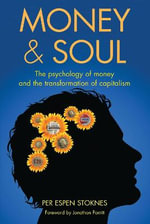Money and Soul : A New Balance Between Finance and Feelings - Per Espen Stoknes